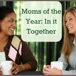 Moms of the Year: In It Together
