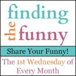 And….Finding the Funny is Back!