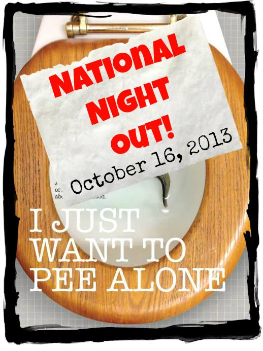 National Night Out @throat_punch @meredithspidel I Just want to Pee alone #peealone