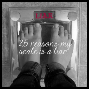 25 Reasons my scale is a liar @alisamalisa @meredithspidel