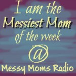 Messy Moms Radio Messiest Mom of the Week @meredithspidel