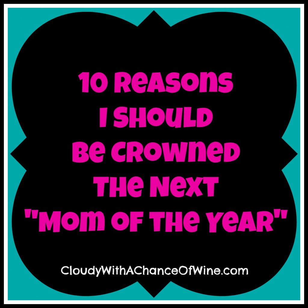 10 Reasons I Should Be Crowned The Next Mom of the Year @chanceofwine @meredithspidel