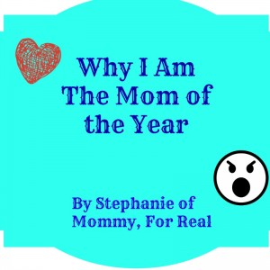 Why I am The Mom of the Year @mommyisforreal @meredithspidel