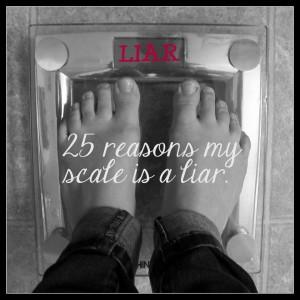 25 Reasons my scale is a liar @alisamalisa @meredithspidel
