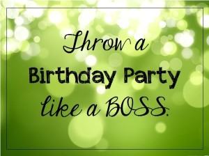 Throw a Birthday Party Like a Boss @alisamalisa @meredithspidel