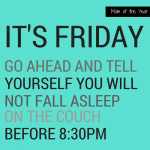FRIDAY! The big day full of dreams of relaxation and maybe, just maybe a few extra minutes of sleep! Treat yourself to some laughs with ideas of how you can kick off the weekend Mommy-style--some of these wild ideas you would never have thought of, but I promise they will make your day!