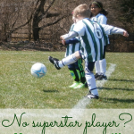 Don't have a superstar player? No sweat; you can still enjoy the game for what it's worth. Delight in your child's unique gifts and enjoy!