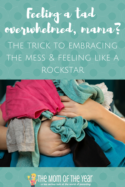 tanding on the verge of chaos and disorder? Mama, you AREN'T alone. I am cheering you along and crazily, telling you to find peace with it all because I love my mess. And with a little smart adjustment, you can too.