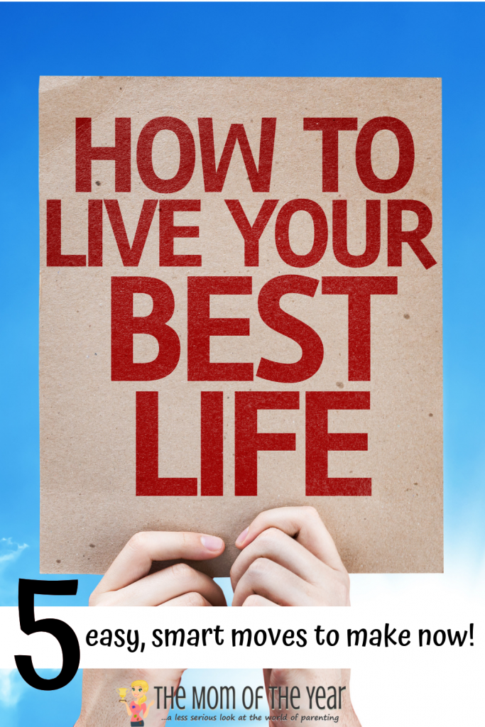 It's easier than you think to live your best life! Try these 5 smart, easy ideas and get ready to embrace and enjoy life--I LOVE idea #3!